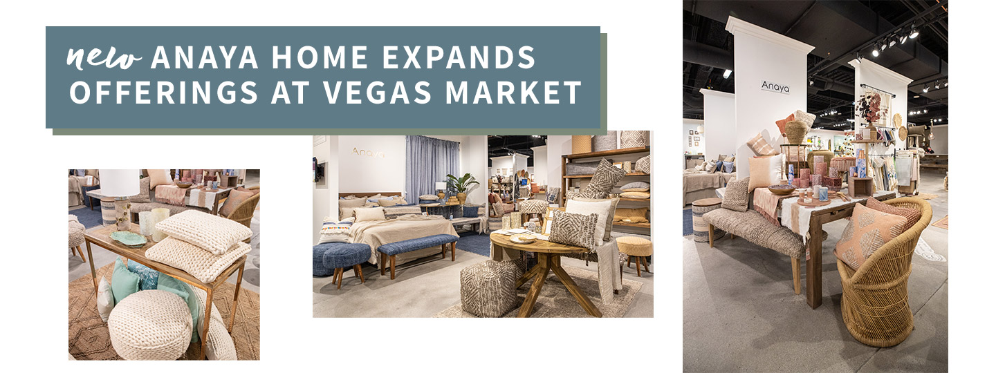 NEW! Anaya Home Expands Offerings at Vegas Market